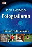 Fotografieren: Die neue große Fotoschule - John Hedgecoe