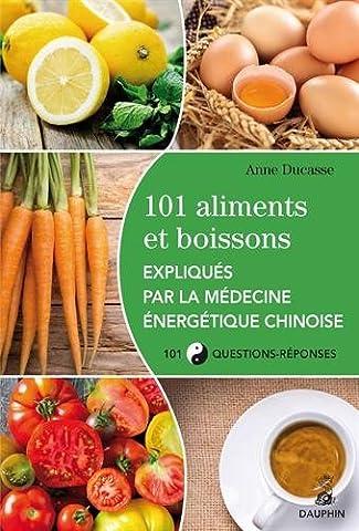101 aliments et boissons expliqués par la médecine énergétique chinoise et les cinq éléments