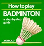 How to Play Badminton: A Step-By-Step Guide (Jarrold Sports) by Mike Shaw (1993-04-03)