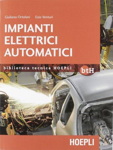Impianti elettrici automatici. Schemi e apparecchi nell'automazione industriale