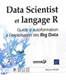 Data Scientist et langage R - Guide d'autoformation à l'exploitation des Big Data
