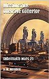 Missionsziel: Offensive Göttertor: Geheimakte Mars 23 (German Edition)