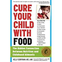 Cure Your Child with Food: The Hidden Connection Between Nutrition and Childhood Ailments by Kelly Dorfman (2013-06-03)