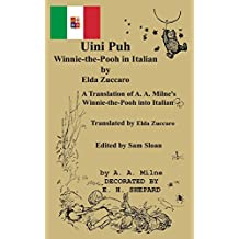Uini Puh Winnie-the-Pooh in Italian by Elda Zuccaro: A Translation of A. A. Milne's Winnie-the-Pooh Translated by Elda Zuccaro
