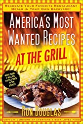 America's Most Wanted Recipes At the Grill: Recreate Your Favorite Restaurant Meals in Your Own Backyard! (America's Most Wanted Recipes Series) by Ron Douglas (2014-05-06)