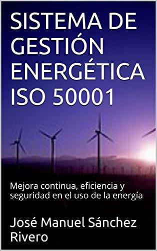 SISTEMA DE GESTIÓN ENERGÉTICA ISO 50001: Mejora continua, eficiencia y seguridad en el uso de la energía