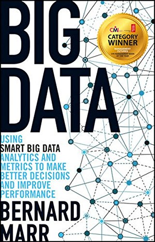Big Data: Using Smart Big Data, Analytics and Metrics to Make Better Decisions and Improve Performance