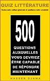 Quiz littérature : 500 questions auxquelles vous devriez être capable de répondre maintenant: Testez votre culture générale en littérature et améliorez votre créativité (French Edition)