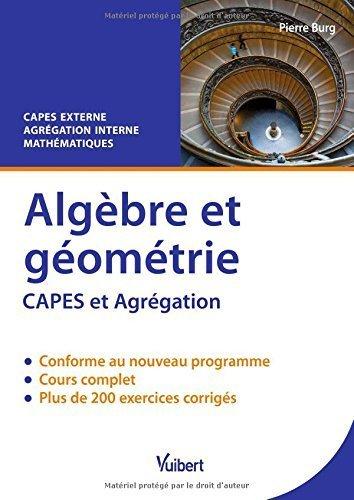 Algèbre et géométrie - CAPES externe de Mathématiques - Agrégation interne de mathématiques de Pierre Burg (19 septembre 2014) Broché