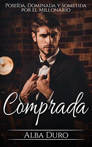 Comprada: Poseída, Dominada y Sometida por el Millonario (Novela Romántica y Erótica en Español nº 1)