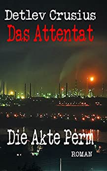 Das Attentat: die Akte Perm (German Edition) by [Crusius, Detlev]