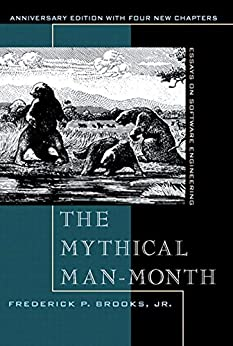 The Mythical Man-Month, Anniversary Edition: Essays On Software Engineering by [Brooks Jr., Frederick P.]