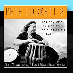 Pete Lockettâ?(tm)s Journey With The Master Percussionists Of India