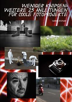 Weniger knipsen: Weitere 25 Anleitungen für coole Fotoprojekte (Band 2) von [Stephan, Thomas]