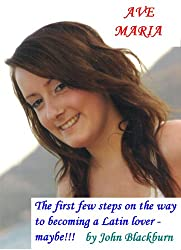 Ave Maria - the first few steps on the way to becoming a Latin lover - maybe!!! (English Edition)