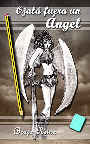 Ojalá fuera un ángel: Pero soy algo más oscuro (Saga Ethel nº 1) por Bruja Reina