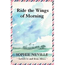 Ride the Wings of Morning: Letters to and from Africa by Sophie Neville (2012-06-22)
