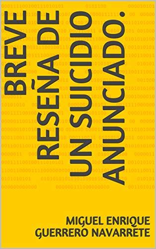 Breve reseña de un suicidio anunciado. por Miguel Enrique Guerrero Navarrete