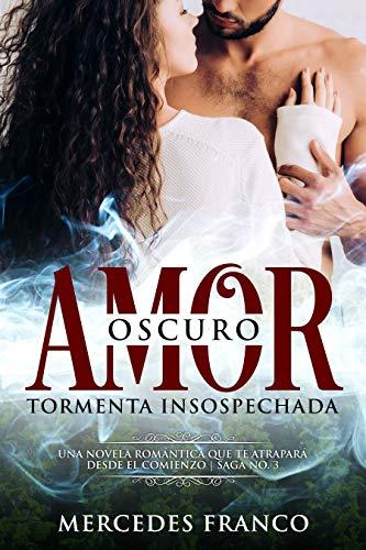 Oscuro Amor. Tormenta Insospechada Saga Nº3: Una novela romántica ...