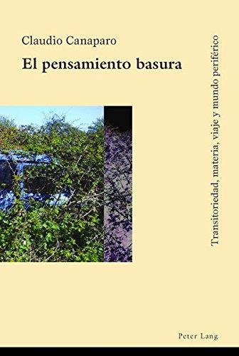 Descargar Libro El Pensamiento Basura: Transitoriedad, Materia, Viaje y Mundo Periferico de Claudio Canaparo