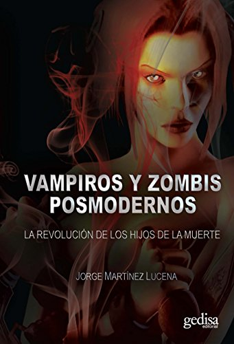 Vampiros y zombies postmodernos: La revolución de los hijos de la muerte (Cine &…) por Jorge Martínez Lucena