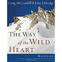 The Way of the Wild Heart Manual: A Personal Map for Your Masculine Journey by John Eldredge (2006-11-12)