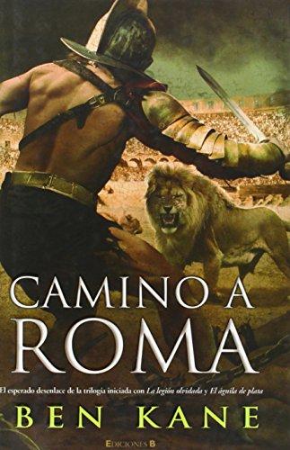 Camino a Roma (La Legión Olvidada 3) (Histórica) por Ben Kane