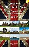 Guía de Viaje al Suroeste de Inglaterra: Devon, Cornwall, Dorset Wiltshire y Somerset
