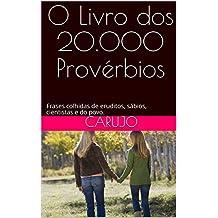 O Livro dos 20.000 Provérbios: Frases colhidas de eruditos, sábios, cientistas e do povo. (Portuguese Edition)