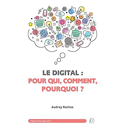 Le digital pour qui, comment, pourquoi ? (Digital Management t. 1)