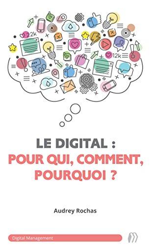 Le digital pour qui, comment, pourquoi ? (Digital Management t. 1)