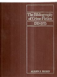 The Bibliography of Crime Fiction, 1749-1975 : Listing of all Mystery, Detective, Suspense, Police, and Gothic Fiction in Book Form Published in the English Language / Allen J. Hubin