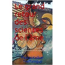 Le grand retour des sciences de l'âme: Pour en finir avec Freud, le DSM, les médicaments et la synagogue de satan (Spiritualités t. 2)