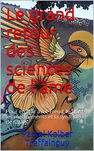 Couverture du livre Le grand retour des sciences de l'âme: Pour en finir avec Freud, le DSM, les médicaments et la synagogue de satan (Spiritualités t. 2)