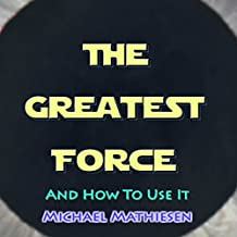 The Greatest Force: And How to Use It