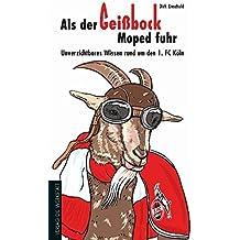 Als der Geißbock Moped fuhr - Unverzichtbares Wissen rund um den 1. FC Köln
