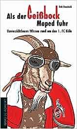 Als der Geißbock Moped fuhr – Unverzichtbares Wissen rund um den 1. FC Köln