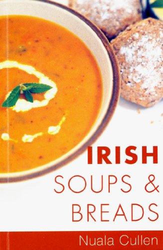 Irish Soups & Breads: Traditional Irish Recipes (Traditional Irish Cooking)