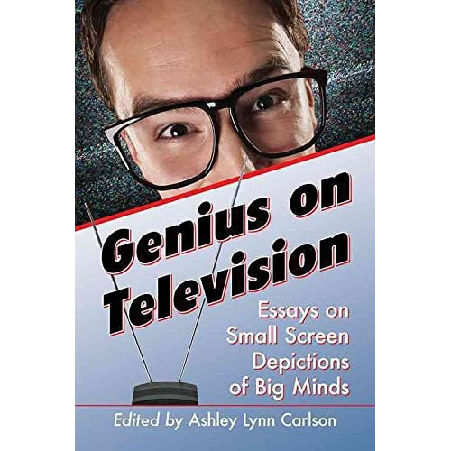 [(Genius on Television : Essays on Small Screen Depictions of Big Minds)] [Edited by Ashley Lynn Carlson] published on (November, 2015)
