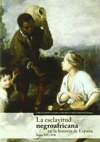 La esclavitud negroafricana en la historia de España : siglos XVI y XVII