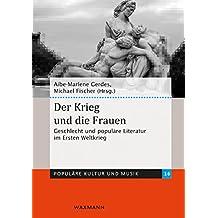 Der Krieg und die Frauen: Geschlecht und populäre Literatur im Ersten Weltkrieg (Populäre Kultur und Musik)