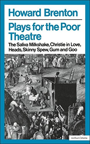 Plays For The Poor Theatre: The Saliva Milkshake; Christie in Love; Heads; Skinny Spew; Gum and Goo (Methuen's Modern Theatre Profiles)