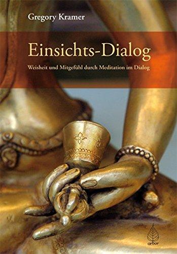 Einsichts-Dialog: Weisheit und Mitgefühl durch Meditation im Dialog