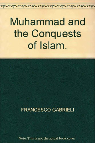 Muhammad and the Conquests of Islam.