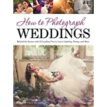 How to Photograph Weddings : Behind the Scenes with 25 Leading Pros to Learn Lighting, Posing and More by Michelle Perkins (2014-12-04)