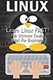 Linux: Learn Linux Fast! Ultimate Course Book for Beginners