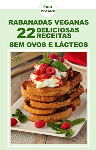 Rabanadas Veganas: 22  Deliciosas Receitas de Rabanadas Veganas Livre de Ovos e Lácteos (Portuguese Edition) por Marco Aurélio Afonso