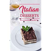 Italian Desserts: The Art of Italian Desserts: The Very Best Traditional Italian Desserts & Pastries Cookbook (Italian Dessert Recipes, Italian Pastry ... Italian Desserts Cookbook) (English Edition)