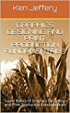 Graphics Designing and Print Production Fundamentals: Learn Basics of Graphics Designing and Print Production Fundamentals