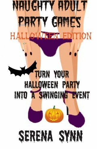 Naughty Adult Party Games Halloween Edition: Turn Your Halloween Party Into A Swinging Event by Serena Synn (2015-08-18)